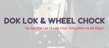 Dok Lok Và Wheel Chock – Tại Sao Dok Lok Là Lựa Chọn Thông Minh Và Dễ Dàng?